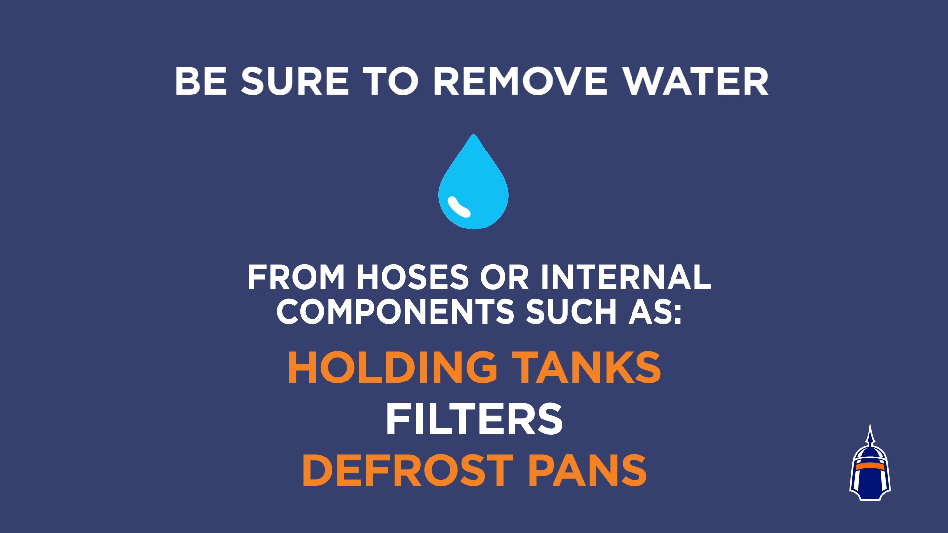 How to Store Major Appliances? Be sure to remove water from hoses or internal components such as: holding tanks, filters, and defrost pans.